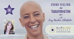 Susy Markoe Schieffelin: Sound Healing and Transformation - Part 1
