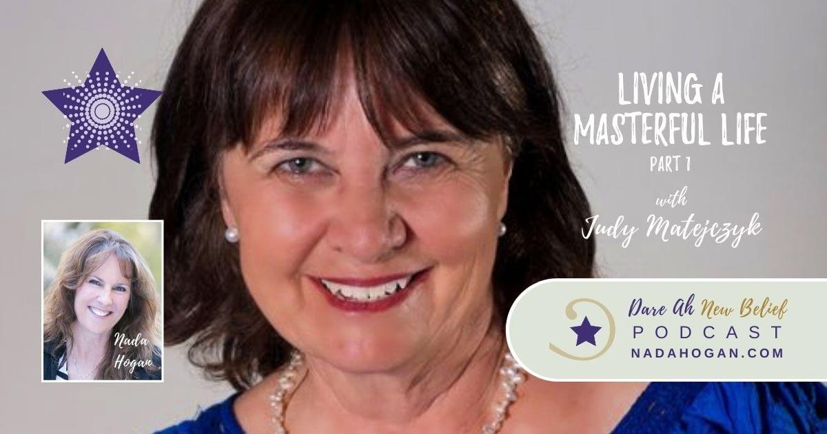 Judy Matejczyk: Living a Masterful Life - Part 1