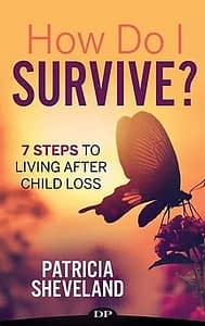 How Do I Survive? 7 Steps to Living after Child Loss